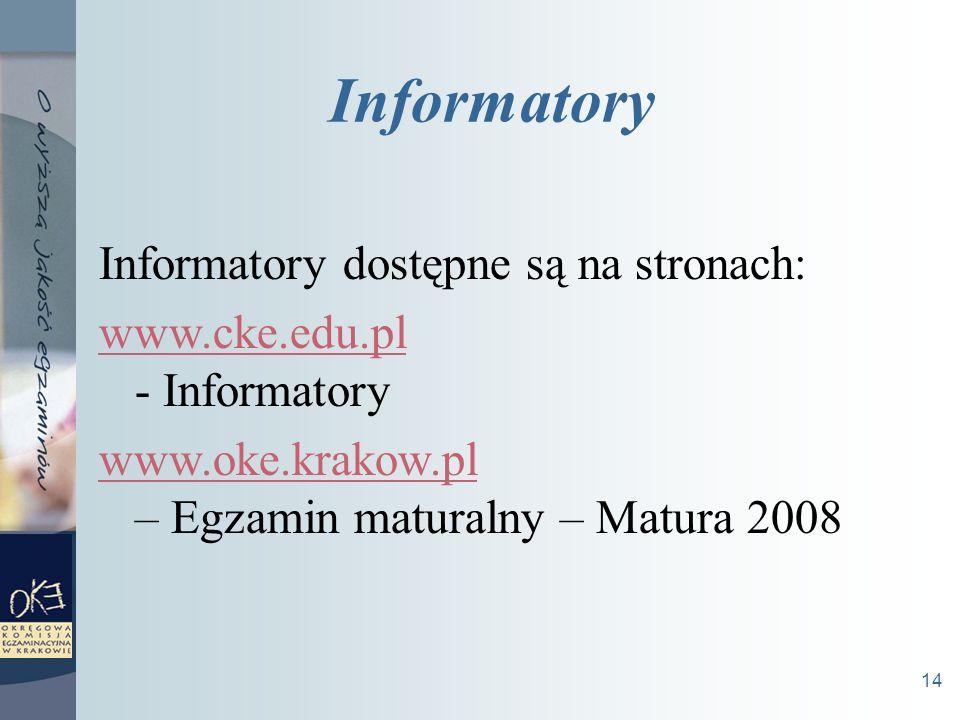14 Informatory dostępne są na stronach: www.cke.edu.pl www.cke.edu.pl - Informatory www.oke.krakow.pl www.oke.krakow.pl – Egzamin maturalny – Matura 2008 Informatory