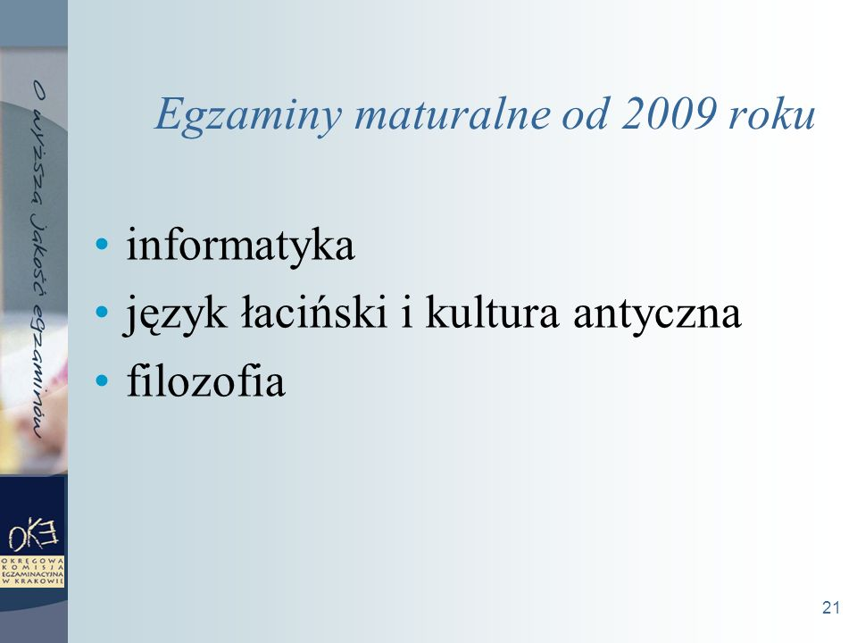 21 Egzaminy maturalne od 2009 roku informatyka język łaciński i kultura antyczna filozofia