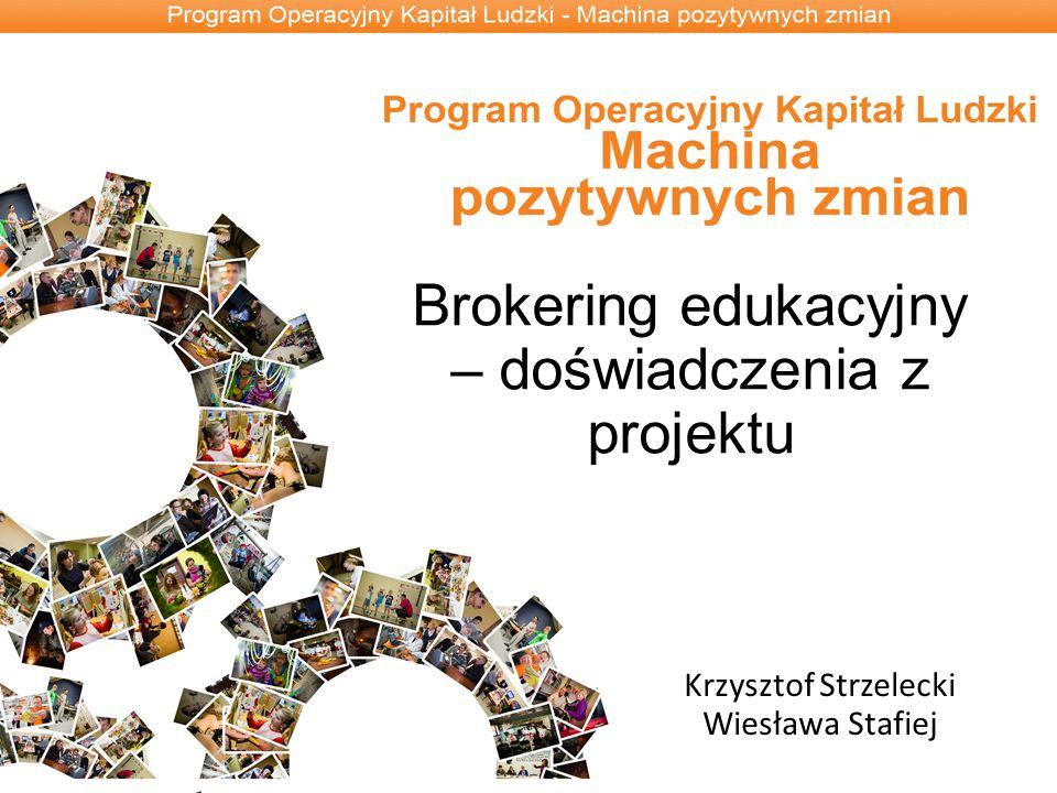 Brokering edukacyjny – doświadczenia z projektu Krzysztof Strzelecki Wiesława Stafiej