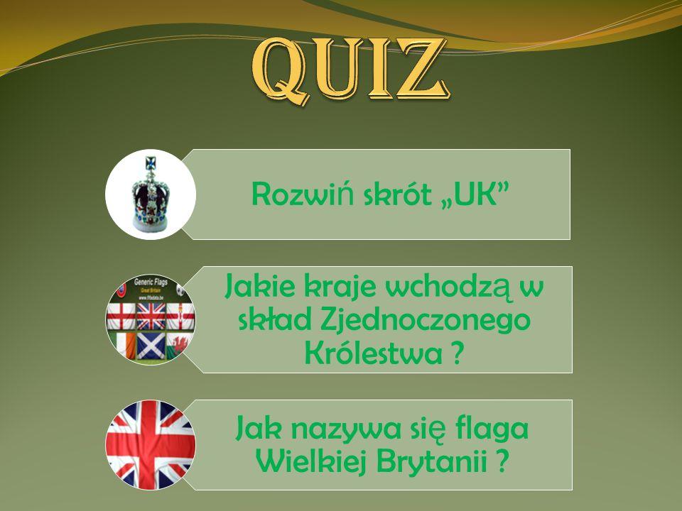 """Rozwi ń skrót """"UK"""" Jakie kraje wchodz ą w skład Zjednoczonego Królestwa ? Jak nazywa si ę flaga Wielkiej Brytanii ?"""