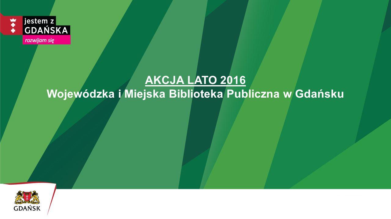 AKCJA LATO 2016 Wojewódzka i Miejska Biblioteka Publiczna w Gdańsku