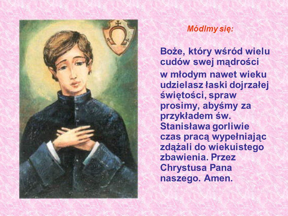 Módlmy się: Boże, który wśród wielu cudów swej mądrości w młodym nawet wieku udzielasz łaski dojrzałej świętości, spraw prosimy, abyśmy za przykładem