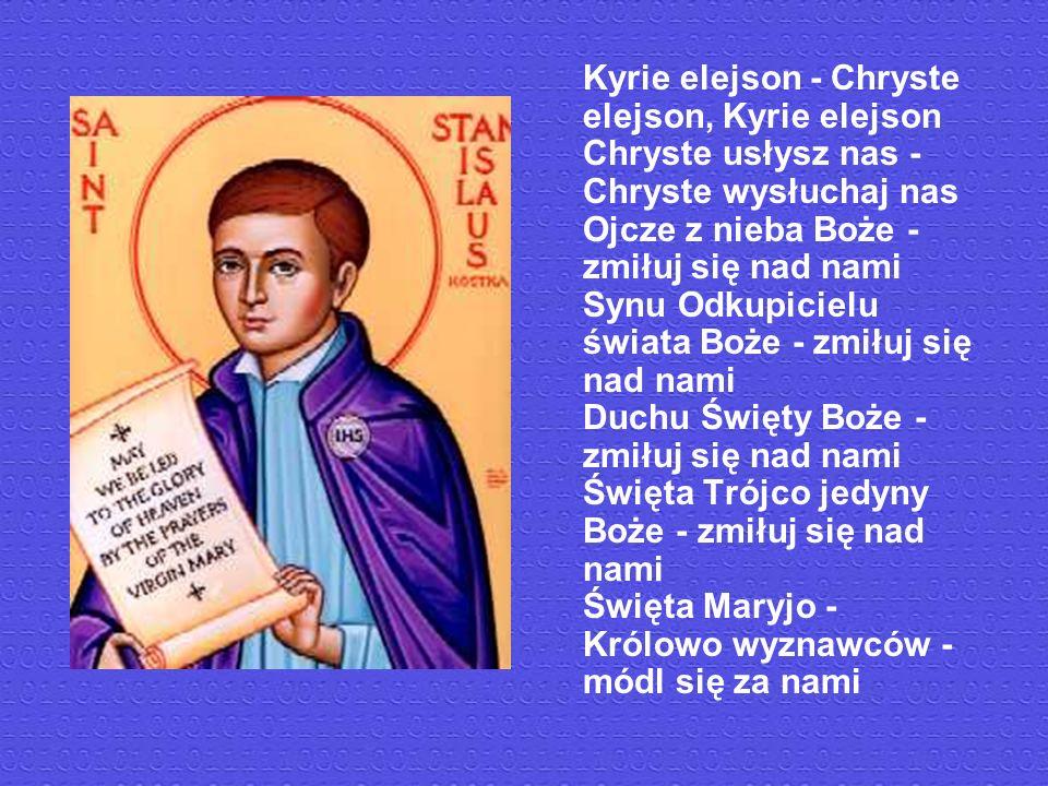 Kyrie elejson - Chryste elejson, Kyrie elejson Chryste usłysz nas - Chryste wysłuchaj nas Ojcze z nieba Boże - zmiłuj się nad nami Synu Odkupicielu świata Boże - zmiłuj się nad nami Duchu Święty Boże - zmiłuj się nad nami Święta Trójco jedyny Boże - zmiłuj się nad nami Święta Maryjo - Królowo wyznawców - módl się za nami