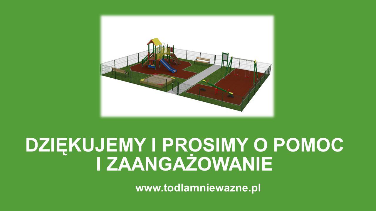 DZIĘKUJEMY I PROSIMY O POMOC I ZAANGAŻOWANIE www.todlamniewazne.pl