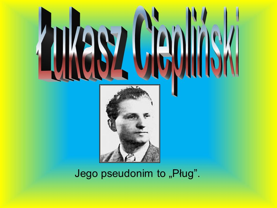 "Jego pseudonim to ""Pług ."