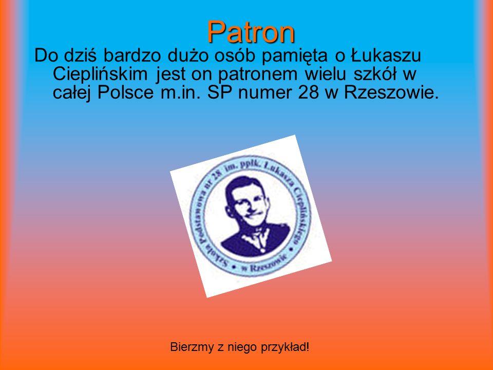 Patron Do dziś bardzo dużo osób pamięta o Łukaszu Cieplińskim jest on patronem wielu szkół w całej Polsce m.in.