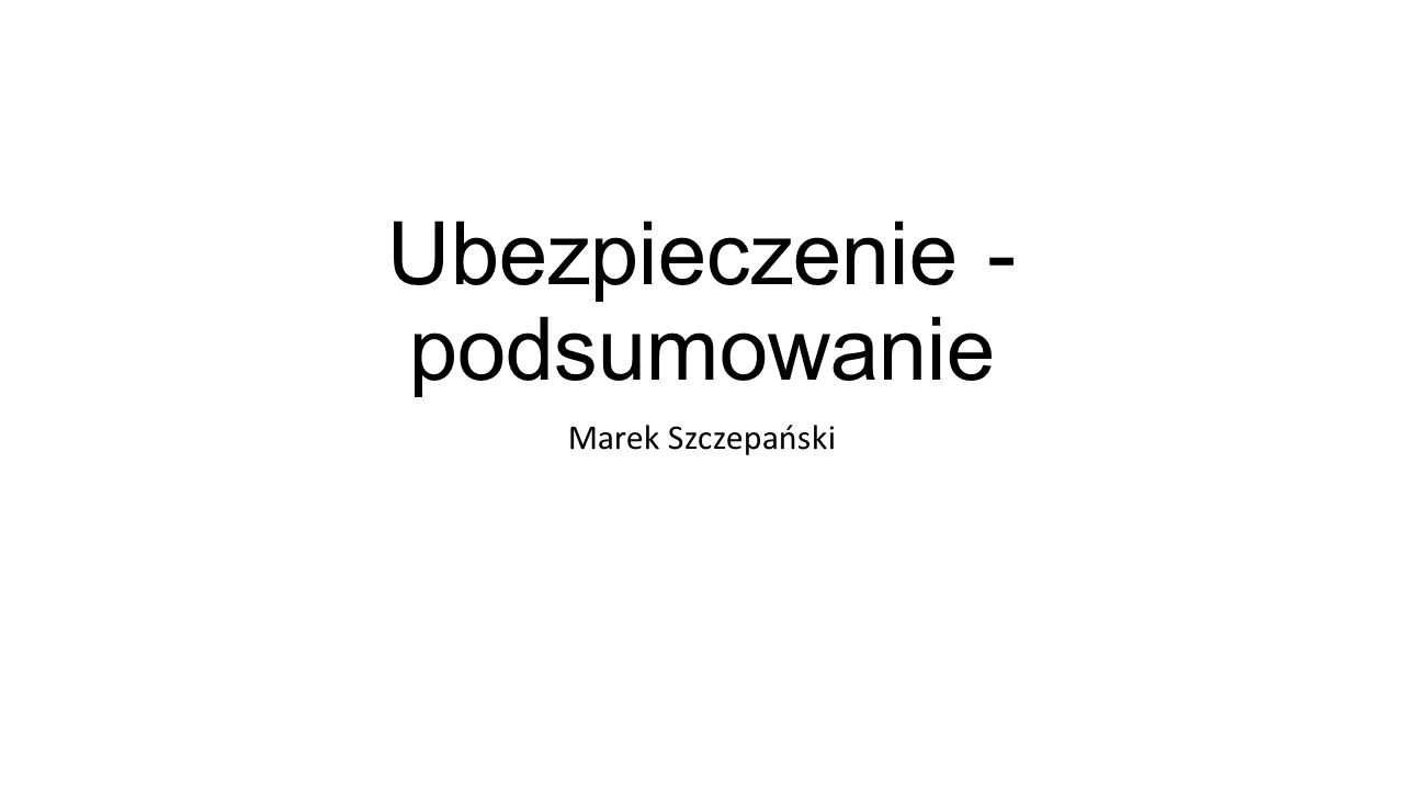Ubezpieczenie - podsumowanie Marek Szczepański