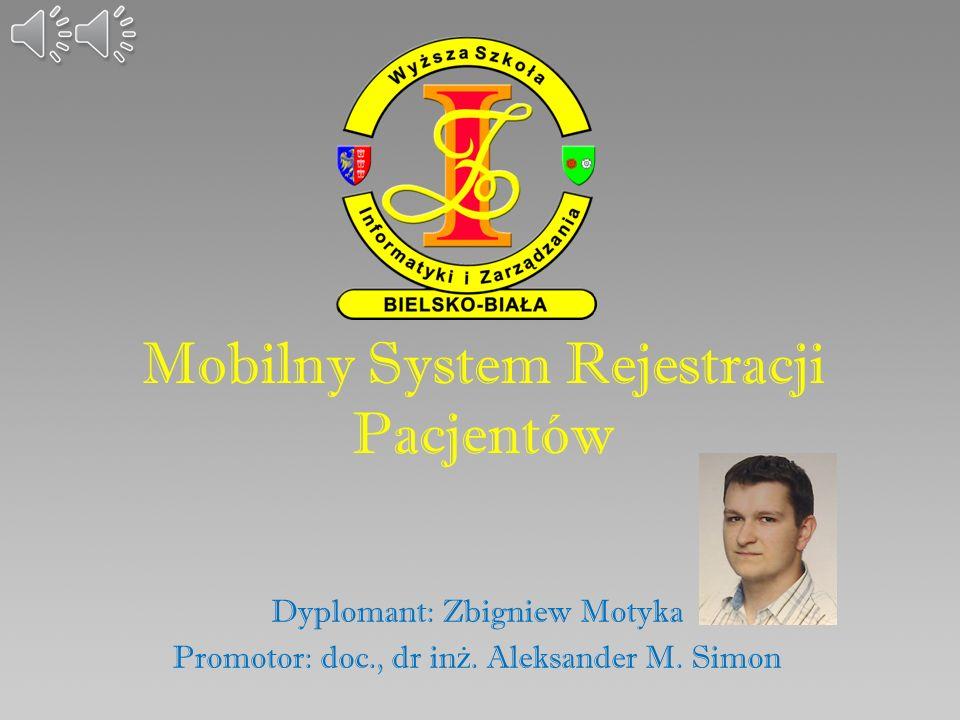 Mobilny System Rejestracji Pacjentów Dyplomant: Zbigniew Motyka Promotor: doc., dr in ż.