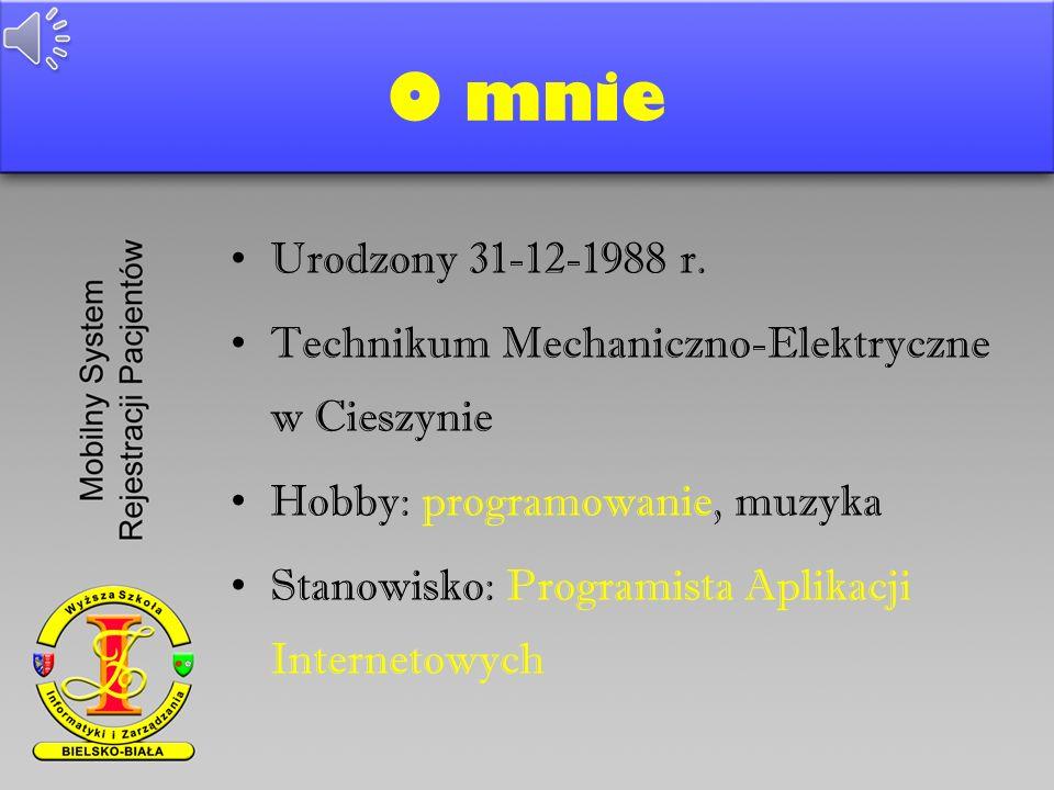 O mnie Urodzony 31-12-1988 r.