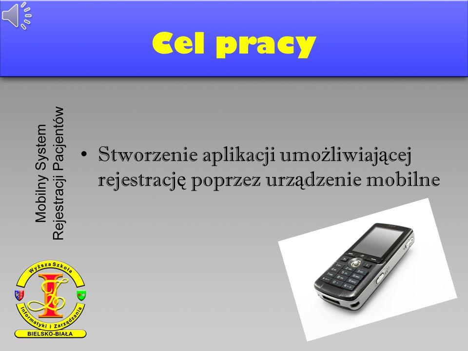 Cel pracy Stworzenie aplikacji umo ż liwiaj ą cej rejestracj ę poprzez urz ą dzenie mobilne
