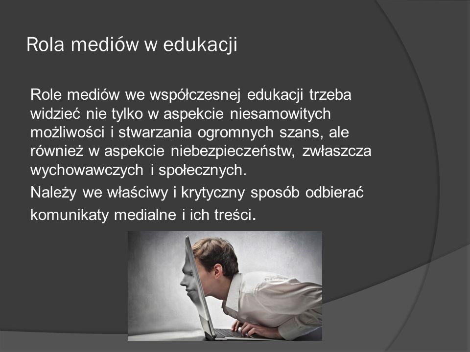 Rola mediów w edukacji Role mediów we współczesnej edukacji trzeba widzieć nie tylko w aspekcie niesamowitych możliwości i stwarzania ogromnych szans,