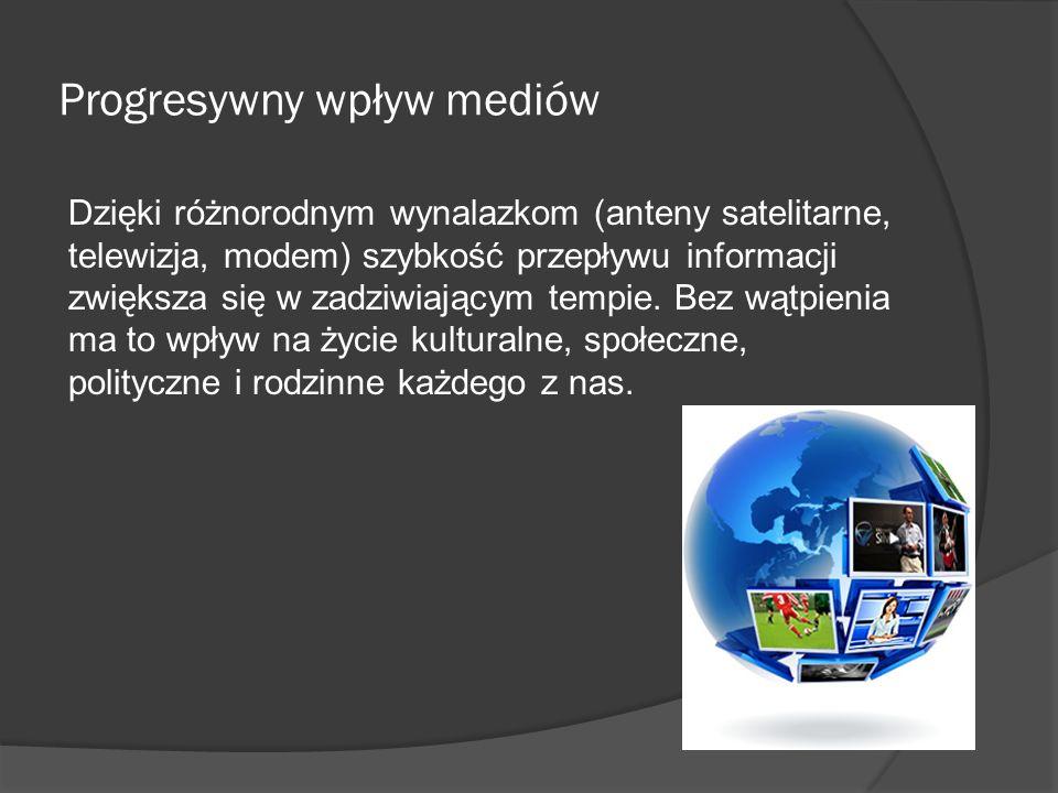Progresywny wpływ mediów Dzięki różnorodnym wynalazkom (anteny satelitarne, telewizja, modem) szybkość przepływu informacji zwiększa się w zadziwiając