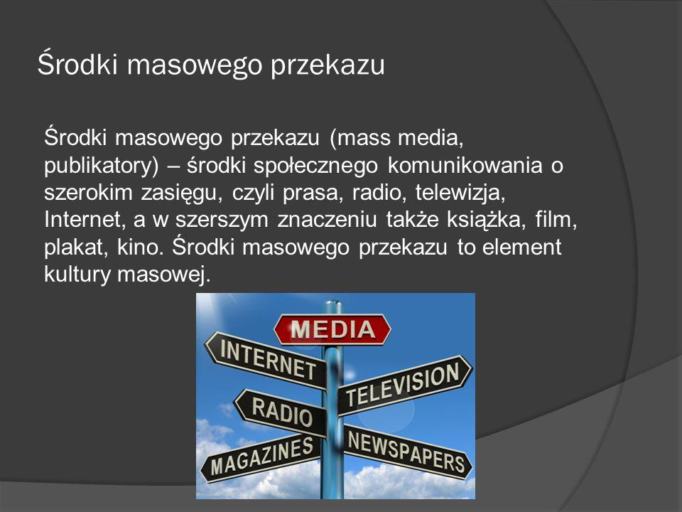 Środki masowego przekazu Środki masowego przekazu (mass media, publikatory) – środki społecznego komunikowania o szerokim zasięgu, czyli prasa, radio,