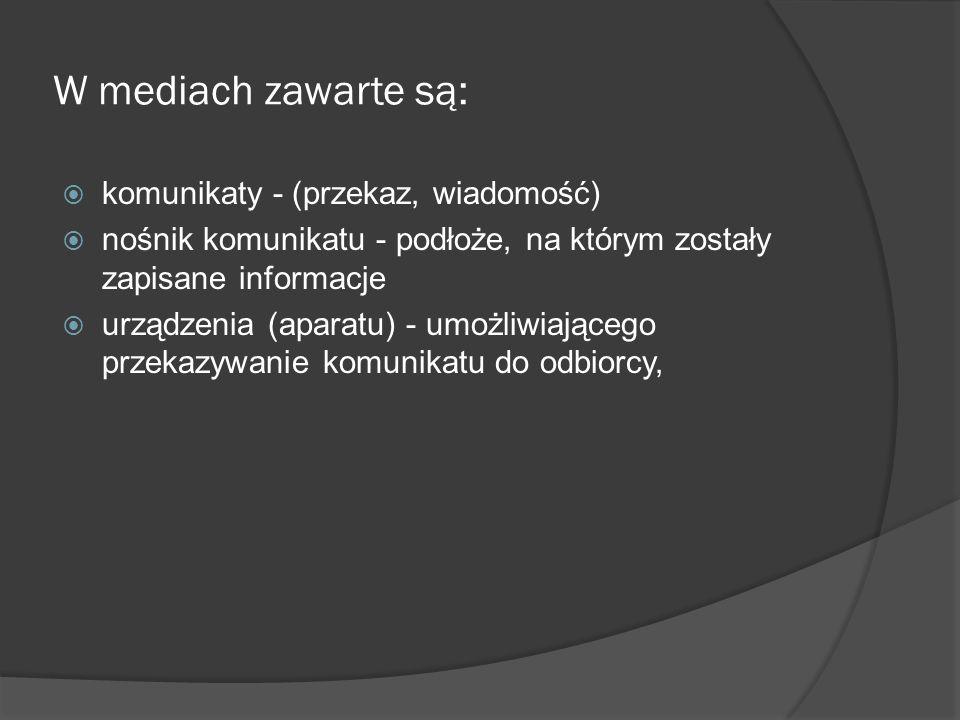 W mediach zawarte są:  komunikaty - (przekaz, wiadomość)  nośnik komunikatu - podłoże, na którym zostały zapisane informacje  urządzenia (aparatu)