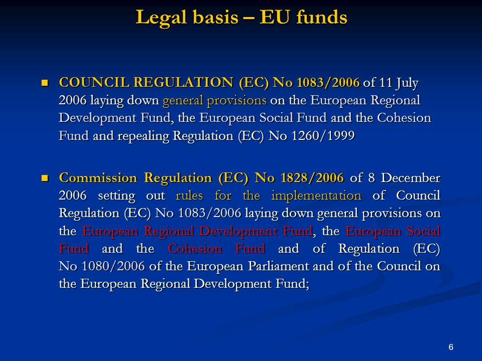 6 Legal basis – EU funds COUNCIL REGULATION (EC) No 1083/2006 of 11 July 2006 laying down general provisions on the European Regional Development Fund