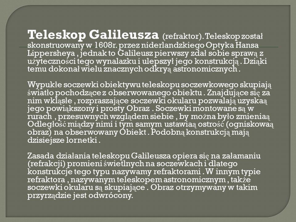 Teleskop Galileusza (refraktor). Teleskop zosta ł skonstruowany w 1608r.