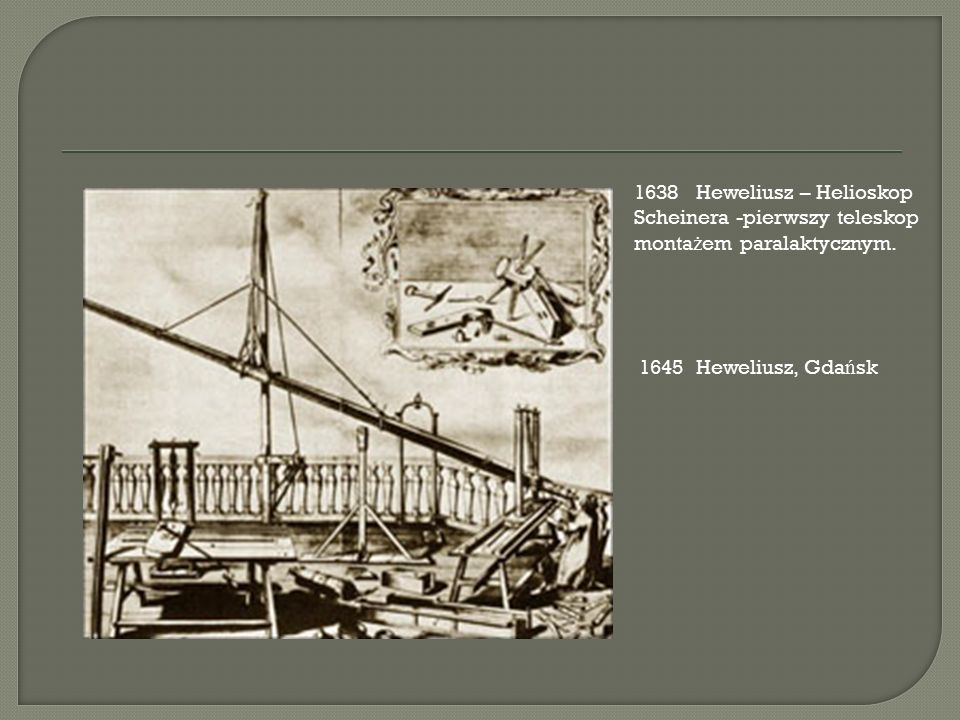 1638 Heweliusz – Helioskop Scheinera -pierwszy teleskop zmonta ż em paralaktycznym.