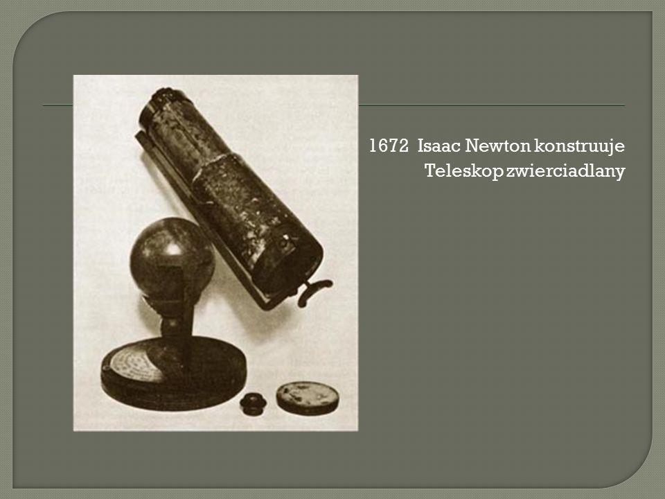 1672 Isaac Newton konstruuje Teleskop zwierciadlany