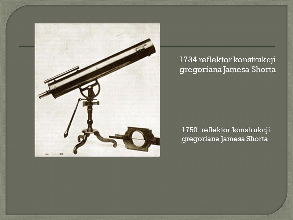 1734 reflektor konstrukcji gregoriana Jamesa Shorta 1750 reflektor konstrukcji gregoriana Jamesa Shorta