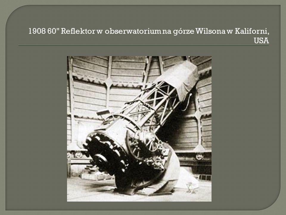 1908 60 Reflektor w obserwatorium na górze Wilsona w Kaliforni, USA