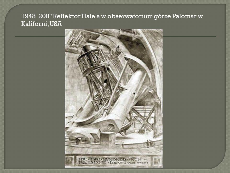 1948 200 Reflektor Hale a w obserwatorium górze Palomar w Kaliforni, USA