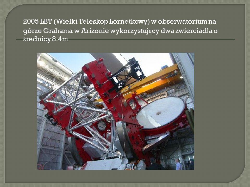 2005 LBT (Wielki Teleskop Lornetkowy) w obserwatorium na górze Grahama w Arizonie wykorzystuj ą cy dwa zwierciad ł a o ś rednicy 8.4m