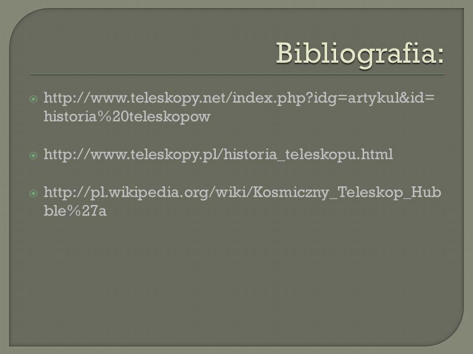  http://www.teleskopy.net/index.php idg=artykul&id= historia%20teleskopow  http://www.teleskopy.pl/historia_teleskopu.html  http://pl.wikipedia.org/wiki/Kosmiczny_Teleskop_Hub ble%27a