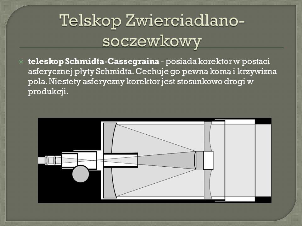  teleskop Schmidta-Cassegraina - posiada korektor w postaci asferycznej p ł yty Schmidta.