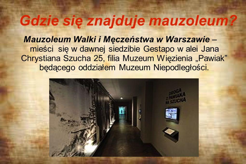 Gdzie się znajduje mauzoleum? Mauzoleum Walki i Męczeństwa w Warszawie – mieści się w dawnej siedzibie Gestapo w alei Jana Chrystiana Szucha 25, filia