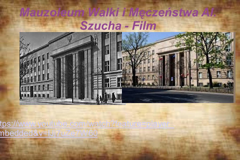 Mauzoleum Walki i Męczeństwa Al. Szucha - Film https://www.youtube.com/watch?feature=player_ embedded&v=IJj7uZe7W60 https://www.youtube.com/watch?feat