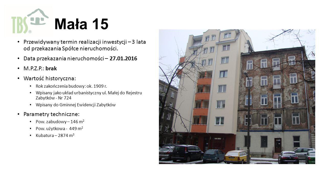 Mała 15 Przewidywany termin realizacji inwestycji – 3 lata od przekazania Spółce nieruchomości. Data przekazania nieruchomości – 27.01.2016 M.P.Z.P.: