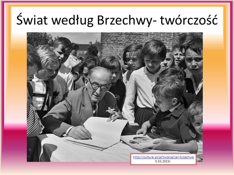Świat według Brzechwy- twórczość http://culture.pl/pl/tworca/jan-brzechwa 5.03.2015r.