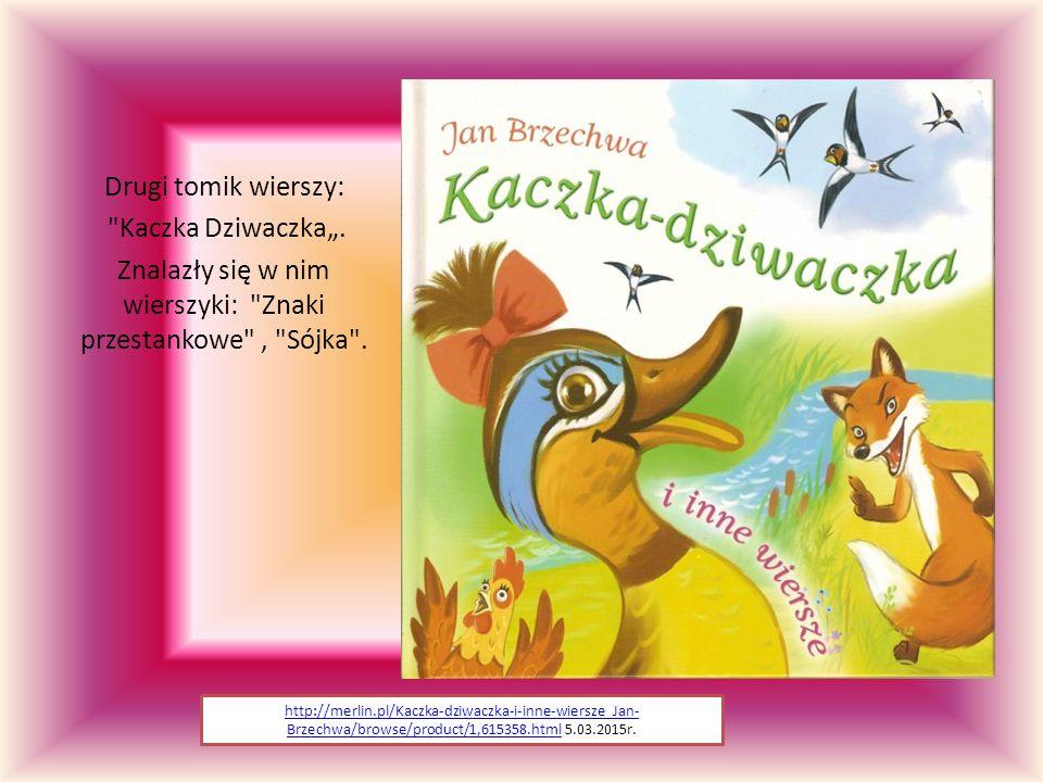 """Inne znane utwory napisane przez autora po drugiej wojnie światowej: """"Akademia Pana Kleksa http://merlin.pl/Kaczka-dziwaczka-i-inne-wiersze_Jan- Brzechwa/browse/product/1,615358.htmlhttp://merlin.pl/Kaczka-dziwaczka-i-inne-wiersze_Jan- Brzechwa/browse/product/1,615358.html 5.03.2015r."""