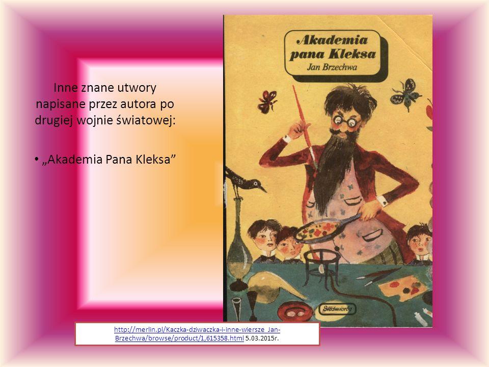 """Inne znane utwory napisane przez autora po drugiej wojnie światowej: """"Akademia Pana Kleksa"""" http://merlin.pl/Kaczka-dziwaczka-i-inne-wiersze_Jan- Brze"""