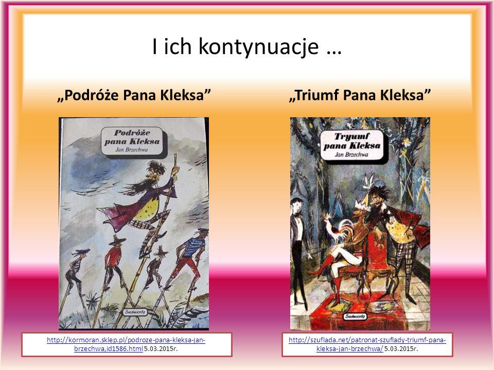 "I ich kontynuacje … ""Podróże Pana Kleksa ""Triumf Pana Kleksa http://kormoran.sklep.pl/podroze-pana-kleksa-jan- brzechwa,id1586.htmlhttp://kormoran.sklep.pl/podroze-pana-kleksa-jan- brzechwa,id1586.html 5.03.2015r."