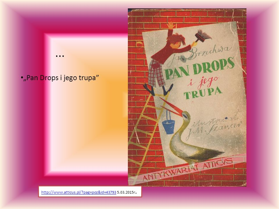 "... ""Pan Drops i jego trupa"" http://www.atticus.pl/?pag=poz&id=43793http://www.atticus.pl/?pag=poz&id=43793 5.03.2015r."