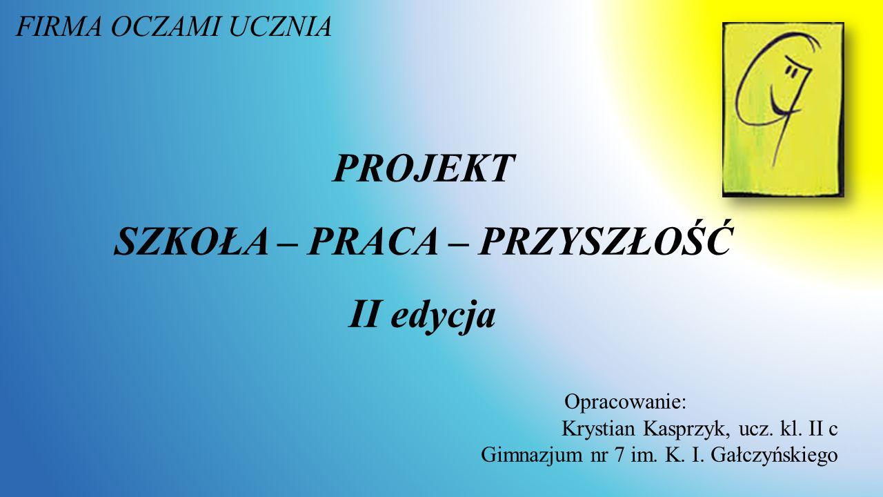 FIRMA OCZAMI UCZNIA Opracowanie: Krystian Kasprzyk, ucz.