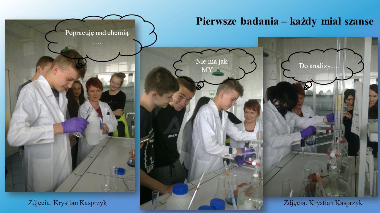 Pierwsze badania – każdy miał szanse Popracuję nad chemią ….