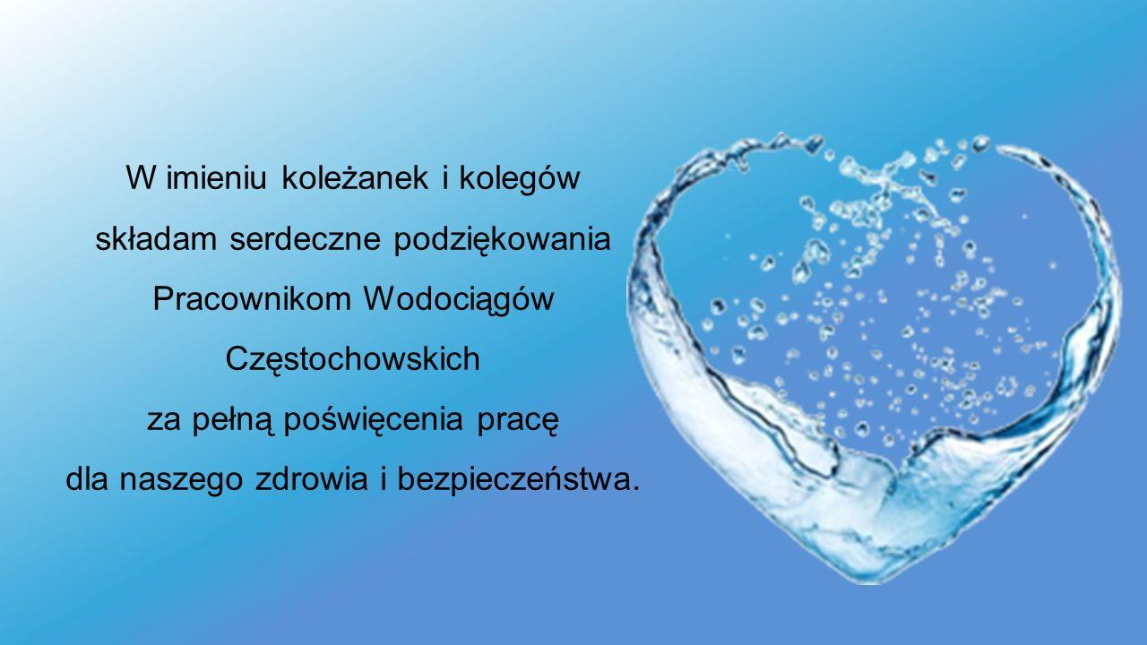 W imieniu koleżanek i kolegów składam serdeczne podziękowania Pracownikom Wodociągów Częstochowskich za pełną poświęcenia pracę dla naszego zdrowia i bezpieczeństwa.