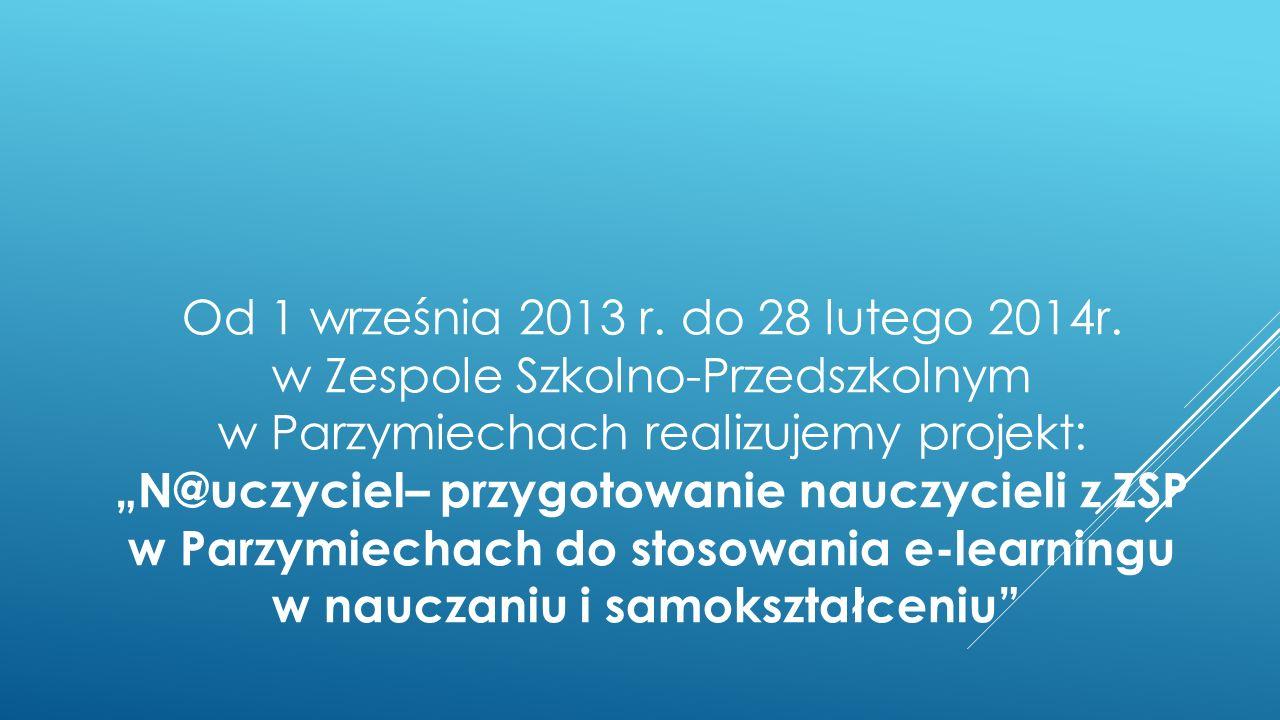 """Od 1 września 2013 r. do 28 lutego 2014r. w Zespole Szkolno-Przedszkolnym w Parzymiechach realizujemy projekt: """"N@uczyciel– przygotowanie nauczycieli"""