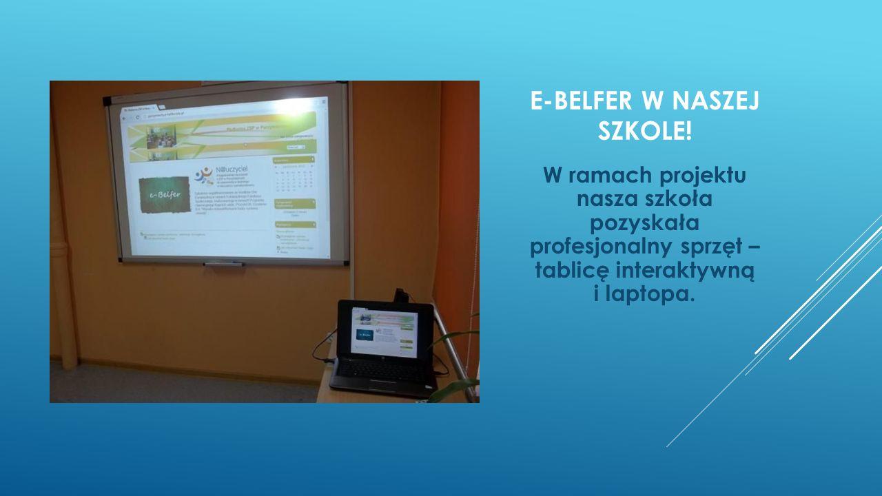 E-BELFER W NASZEJ SZKOLE! W ramach projektu nasza szkoła pozyskała profesjonalny sprzęt – tablicę interaktywną i laptopa.