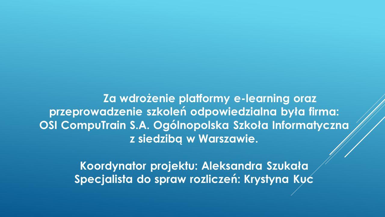 Za wdrożenie platformy e-learning oraz przeprowadzenie szkoleń odpowiedzialna była firma: OSI CompuTrain S.A. Ogólnopolska Szkoła Informatyczna z sied