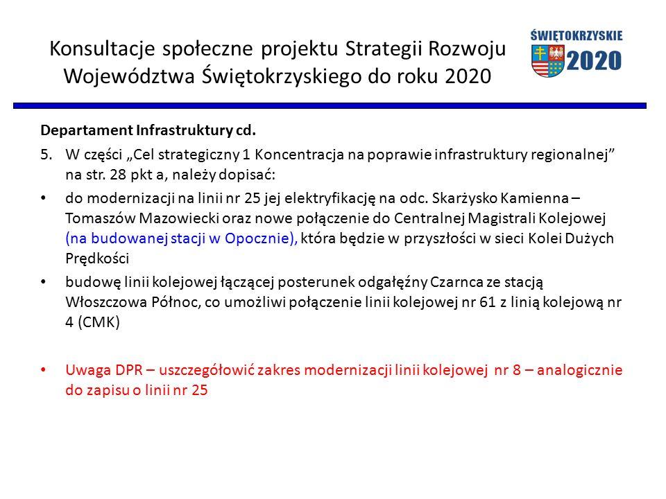 """Konsultacje społeczne projektu Strategii Rozwoju Województwa Świętokrzyskiego do roku 2020 Departament Infrastruktury cd. 5. W części """"Cel strategiczn"""