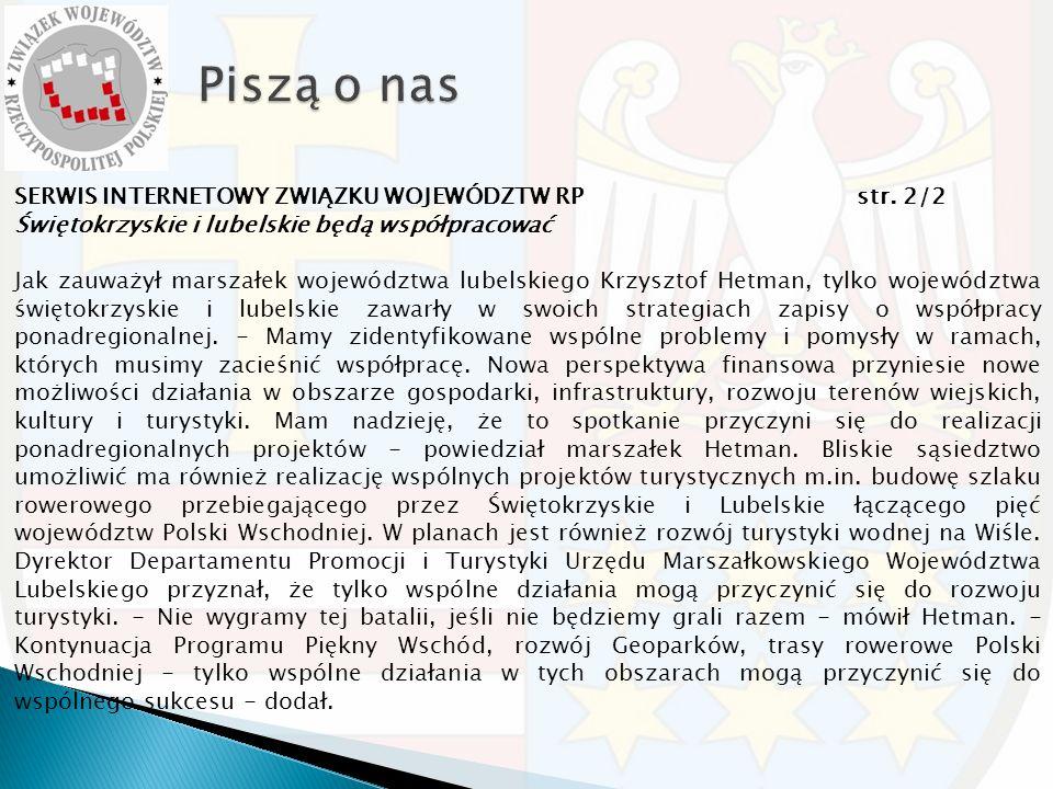 SERWIS INTERNETOWY ZWIĄZKU WOJEWÓDZTW RP str. 2/2 Świętokrzyskie i lubelskie będą współpracować Jak zauważył marszałek województwa lubelskiego Krzyszt