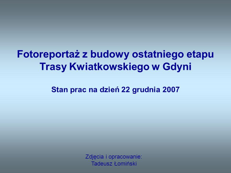 Zdjęcia i opracowanie: Tadeusz Łomiński Fotoreportaż z budowy ostatniego etapu Trasy Kwiatkowskiego w Gdyni Stan prac na dzień 22 grudnia 2007