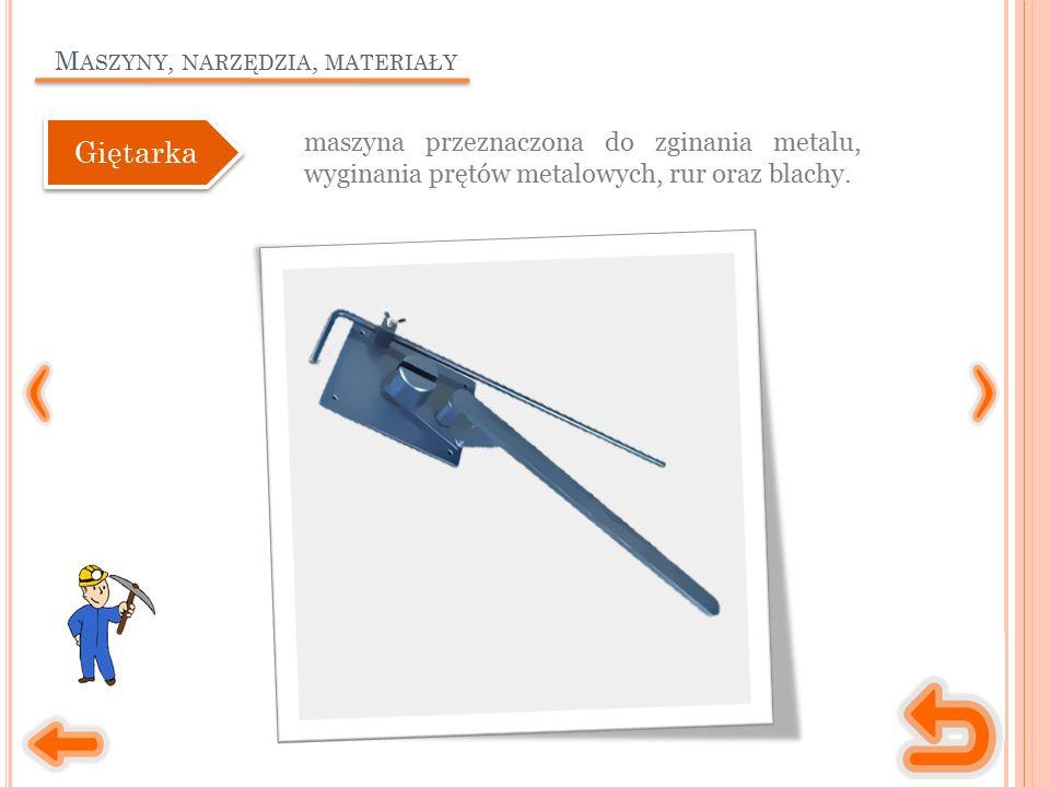 M ASZYNY, NARZĘDZIA, MATERIAŁY maszyna przeznaczona do zginania metalu, wyginania prętów metalowych, rur oraz blachy.