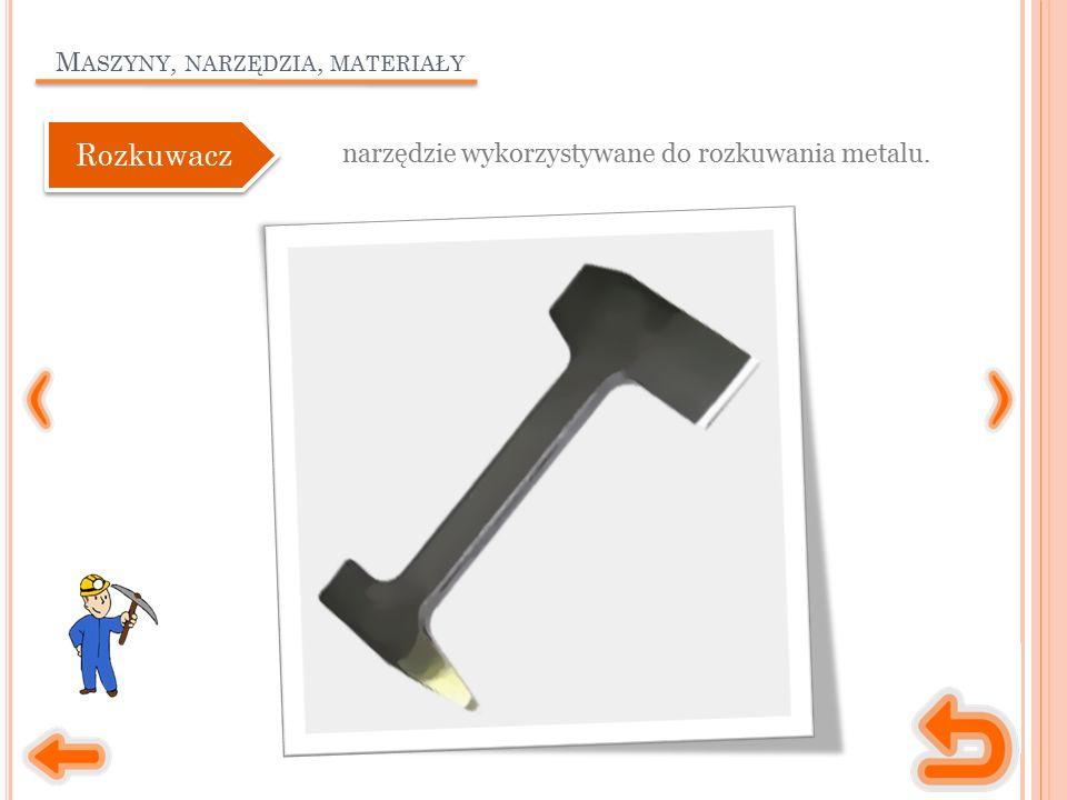 M ASZYNY, NARZĘDZIA, MATERIAŁY narzędzie wykorzystywane do rozkuwania metalu. Rozkuwacz