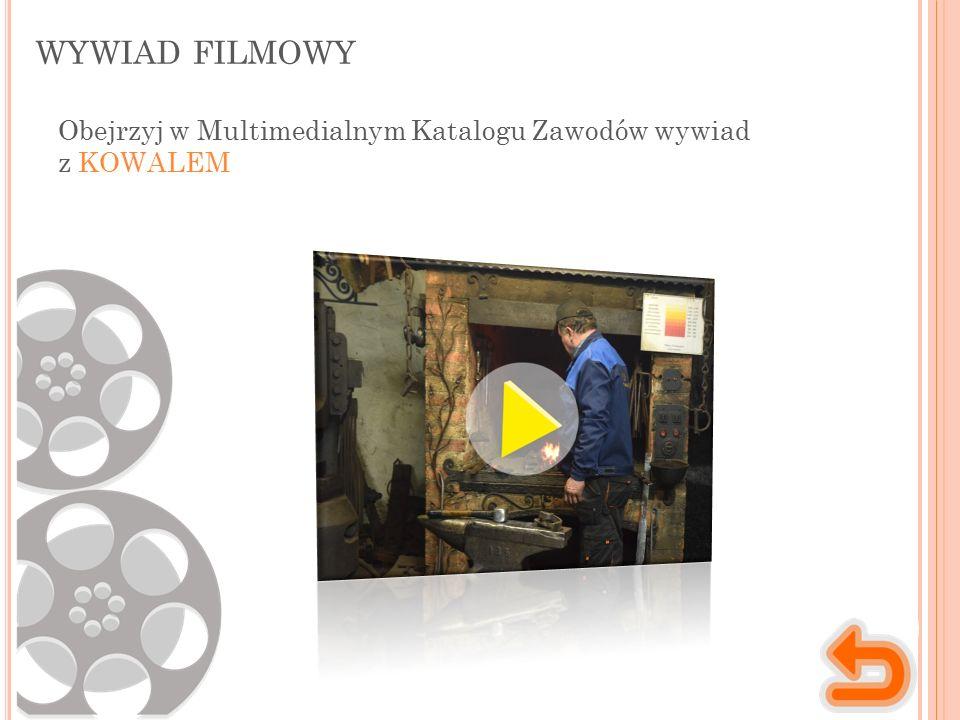 WYWIAD FILMOWY Obejrzyj w Multimedialnym Katalogu Zawodów wywiad z KOWALEM