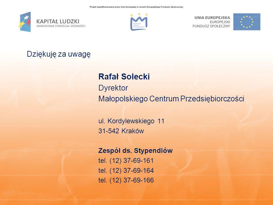 Dziękuję za uwagę Rafał Solecki Dyrektor Małopolskiego Centrum Przedsiębiorczości ul.