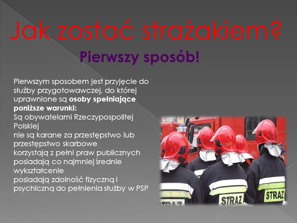 Jak zostać strażakiem? Pierwszym sposobem jest przyjęcie do służby przygotowawczej, do której uprawnione są osoby spełniające poniższe warunki: Są oby